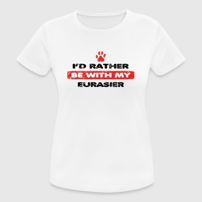 Dog dog rather love at my EURASIER - Women's Breathable T-Shirt