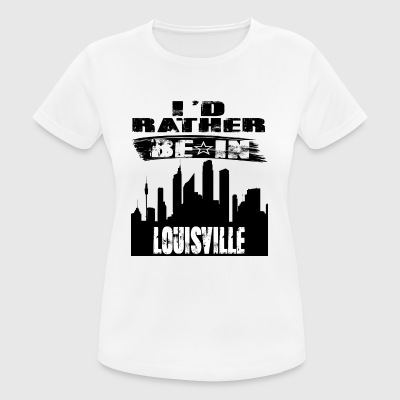 Geschenk Id rather be in Louisville - Frauen T-Shirt atmungsaktiv