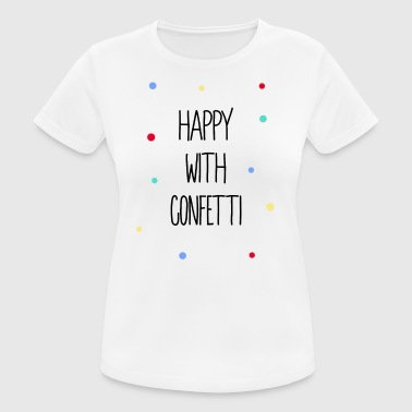 Happy with Confetti - Frauen T-Shirt atmungsaktiv