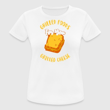 Grilled foods are better - I eat grilled cheese - Women's Breathable T-Shirt