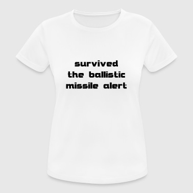 survived the ballistic missile alert - Women's Breathable T-Shirt