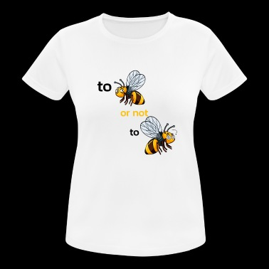 bee or not to bee - Women's Breathable T-Shirt