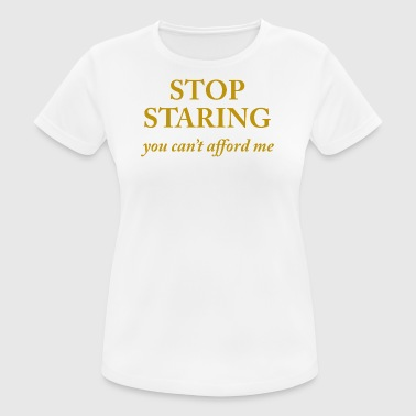 Stop staring - you can not afford me - Women's Breathable T-Shirt