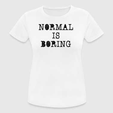 ++ Normal is boring ++ - Frauen T-Shirt atmungsaktiv