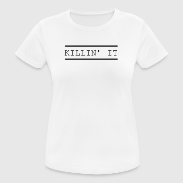 Kill it funny sayings - Women's Breathable T-Shirt