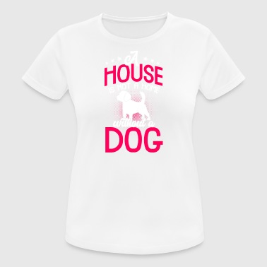 A house is not a home without a dog - Women's Breathable T-Shirt