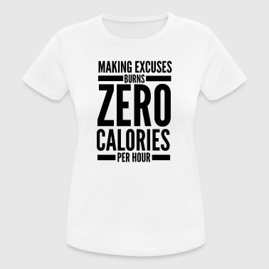 Making excuses burns zero calories - Women's Breathable T-Shirt