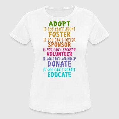 Adopt Foster Sponsor Volunteer Donate Educate - Women's Breathable T-Shirt