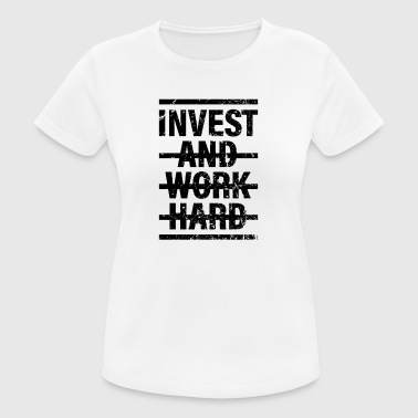 Invest and work hard - Frauen T-Shirt atmungsaktiv