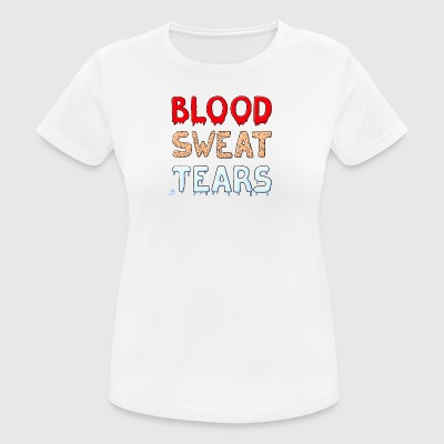 Blood-Sweat-Tears - Frauen T-Shirt atmungsaktiv