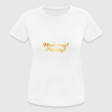 90th birthday: Hooray! Ninety! - Women's Breathable T-Shirt