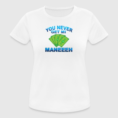 U Never Get Mi Money - No Money - vrouwen T-shirt ademend