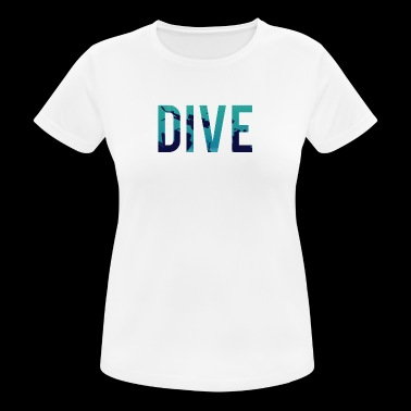 Diver / Diving: Dive - vrouwen T-shirt ademend