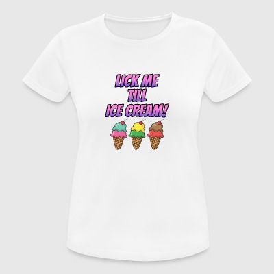 lick me till ice cream shirt - Frauen T-Shirt atmungsaktiv