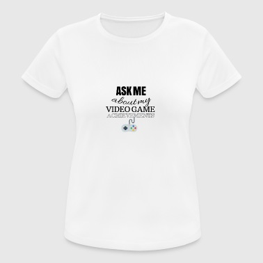 Ask me about my video game achievements - Frauen T-Shirt atmungsaktiv