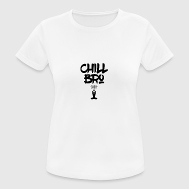 Chill Out Bro - Camiseta mujer transpirable