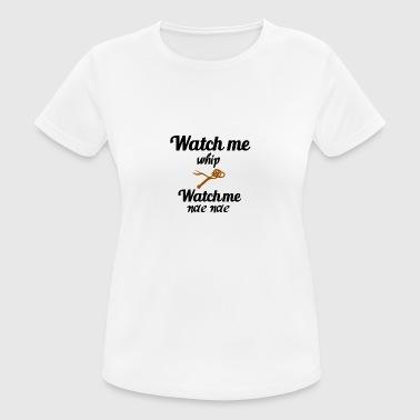 Watch me whip - Women's Breathable T-Shirt