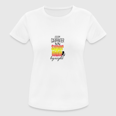 Carpenter by day and super mom by night - Women's Breathable T-Shirt