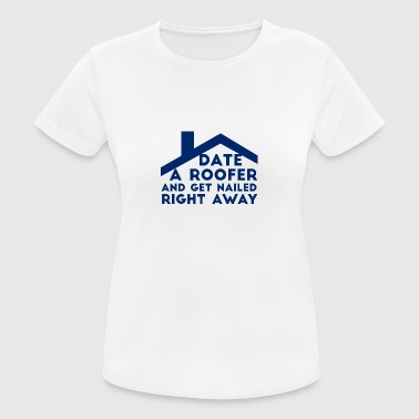 Roofers: Date A Roofer And Get Nailed Right - Women's Breathable T-Shirt