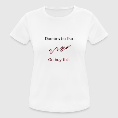 doctors be like - Frauen T-Shirt atmungsaktiv