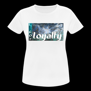 I Got Loyalty - Frauen T-Shirt atmungsaktiv