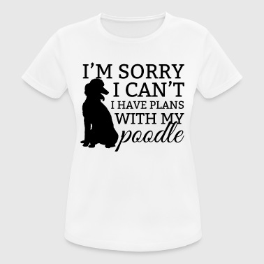 Dog / Poodle: I'm Sorry. I can't. I Have Plans - Women's Breathable T-Shirt