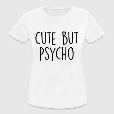 cute but psycho - T-shirt respirant Femme