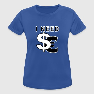 I need dollars - Camiseta mujer transpirable
