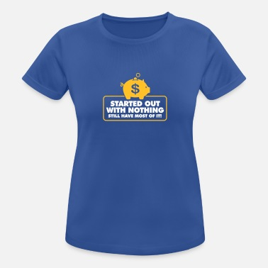 Meager I Had Nothing And I Have To Keep Everything! - Women's Sport T-Shirt