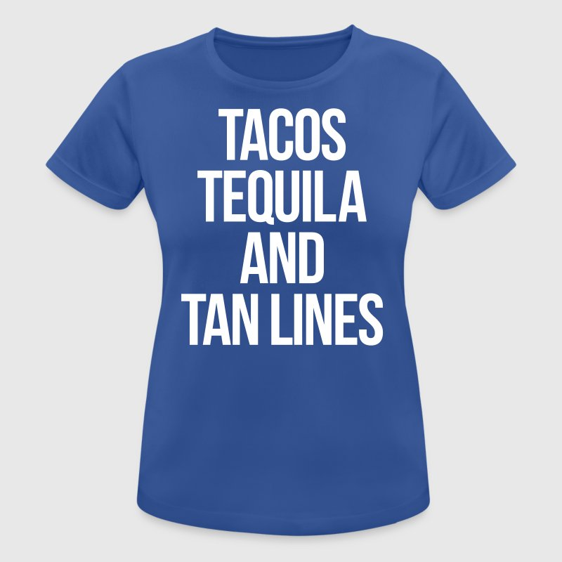 Tequila And Tan Lines Funny Quote - Frauen T-Shirt atmungsaktiv