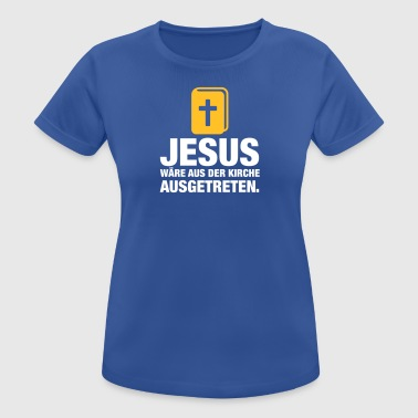 Jesus Would Have Resigned From The Church - Women's Breathable T-Shirt