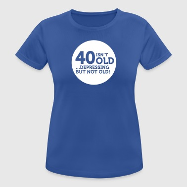 Virgin 40 Is Not Old. Depressing, But Not Old! - Women's Breathable T-Shirt