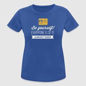 Be Yourself. Everyone Else Is Already Taken! - Women's Breathable T-Shirt