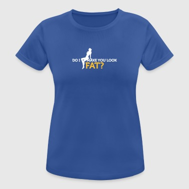 Do I Make You Look Fat? - Women's Breathable T-Shirt