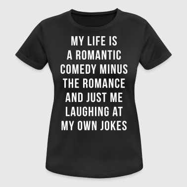 Romantic Comedy Funny Quote - vrouwen T-shirt ademend