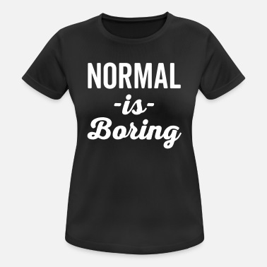 Funny Quotes Normal Is Boring Funny Quote - Frauen Sport T-Shirt