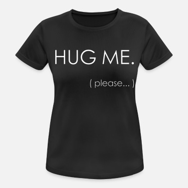 Hug HUG ME. (Please ...) - Vrouwen sport T-shirt