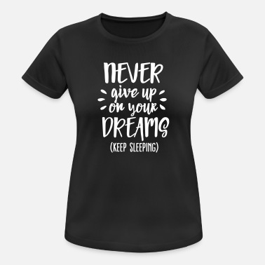 Never Give Up Never give up on your dreams - keep sleeping - T-shirt sport Femme