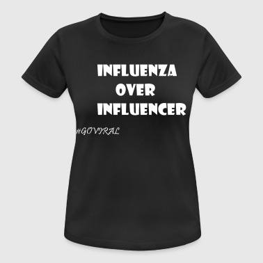 Influenza over Influencer - Frauen T-Shirt atmungsaktiv