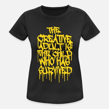 Adult Graffiti The Creative Adult is the Child Who Has Survived - Women's Breathable T-Shirt