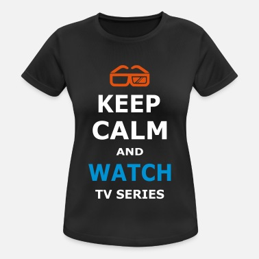 Tv Serien KEEP CALM AND WATCH TV SERIES / TV SERIEN - Frauen T-Shirt atmungsaktiv