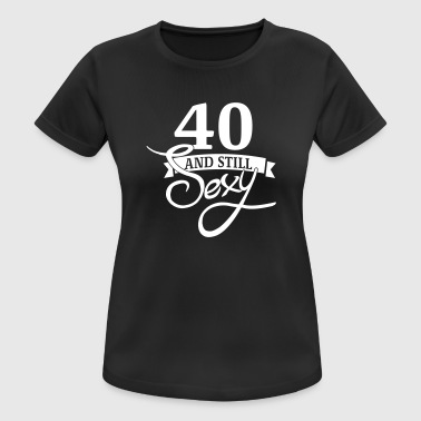 40 and still sexy - vrouwen T-shirt ademend