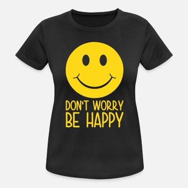 Dont Worry Dont Worry Be Happy - Women's Sport T-Shirt