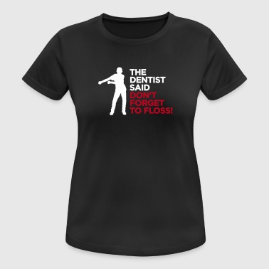 The dentist said don't forget to Floss dance - vrouwen T-shirt ademend
