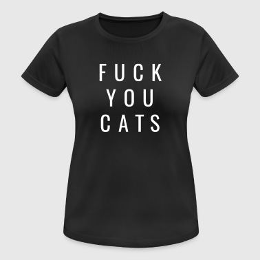 Fuck Gatos Gatos - Gatos Fuck You - Camiseta mujer transpirable
