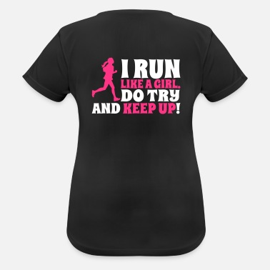 Run Like A Girl I run like a girl. Do try and keep up! - Sports T-shirt dame