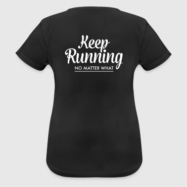 Keep Running - No Matter What - Frauen T-Shirt atmungsaktiv
