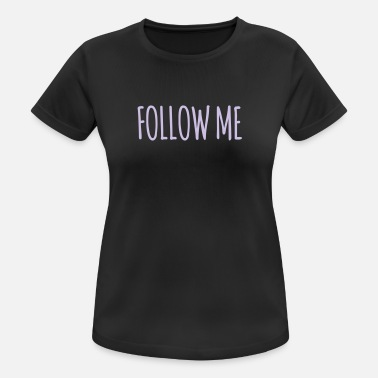 follow me - Frauen Sport T-Shirt