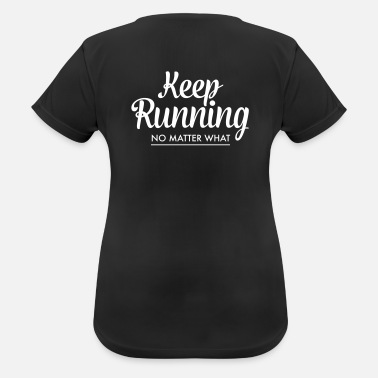 Funktionsshirt Mit Spruch Keep Running - No Matter What - Frauen T-Shirt atmungsaktiv