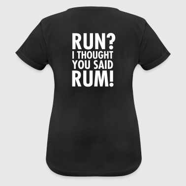 Run Run? I Thought They Said Rum! - T-shirt respirant Femme